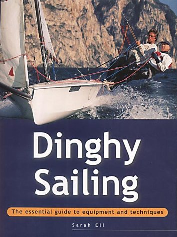 9781859748923: Dinghy Sailing: The Essential Guide to Equipment and Techniques (Adventure Sports)