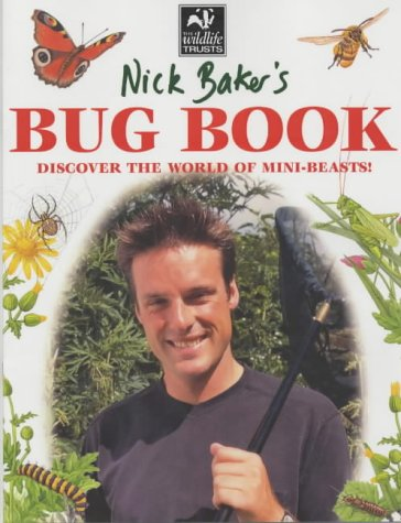 Nick Baker's Bug Book: Discover the World of Mini-beasts! (1859748953) by Nick Baker