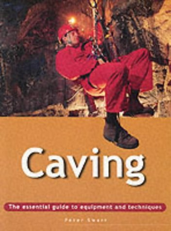 Caving: The Essential Guide to Equipment and Techniques: Swart, Peter