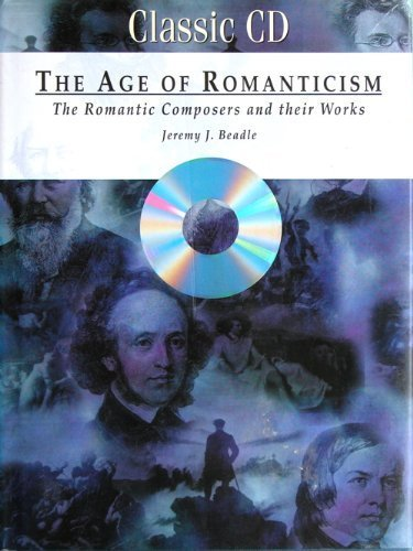 The Age of Romanticism: The Romantic Composers: Beadle, Jeremy J.
