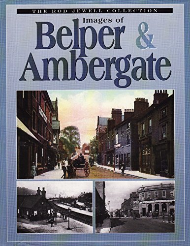 Images of Belper and Ambergate: Breedon Books Publishing Co Ltd