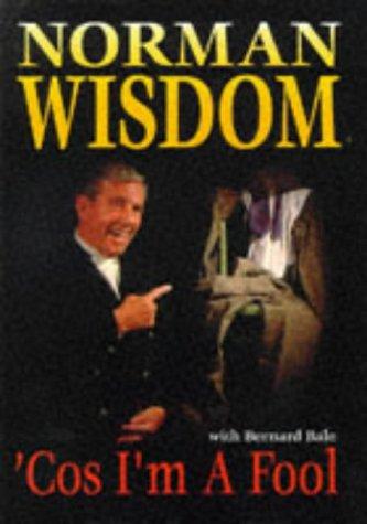 Norman Wisdom: 'cos I'm a Fool (9781859830505) by Norman Wisdom