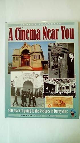 A Cinema Near You: 100 Years of Going to the Pictures in Derbyshire.