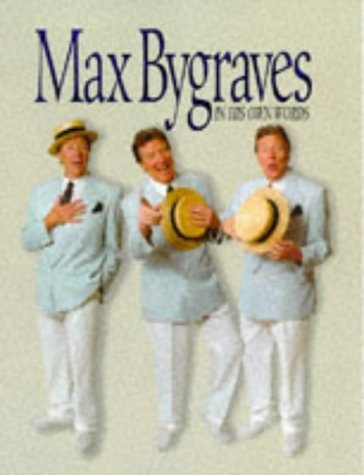 MAX BYGRAVES IN HIS OWN WORDS