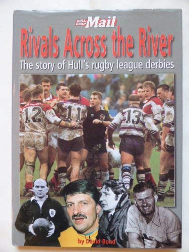 Rivals Across the River : The Story of Hull's Rubgy League Derbies