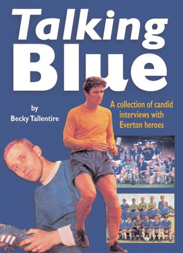 9781859832097: Talking Blue: A Collection of Candid Interviews with Everton Heroes