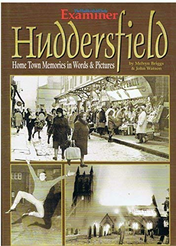 Huddersfield: Home Town Memories, Words and Pictures: John Watson, Melvyn