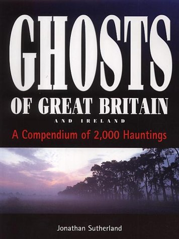 9781859832196: Ghosts of Great Britain: A Compendium of 2, 000 Hauntings