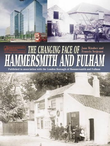 The Changing Face of Hammersmith and Fulham: Kimber, Jane, Serjeant,