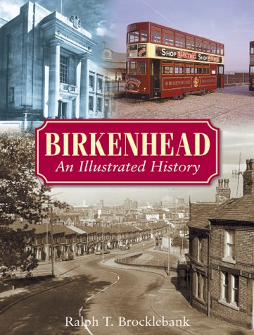 Birkenhead: An Illustrated History: Ralph T. Brocklebank