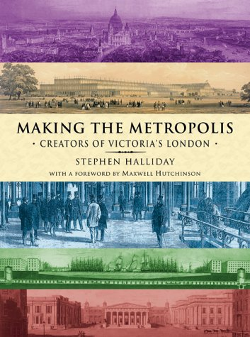 Making the Metropolis : Creators of Victoria's London
