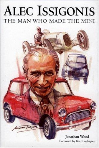 Alec Issigonis: The Man Who Made the Mini: Wood, Jonathan
