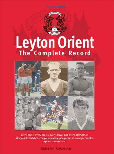 Leyton Orient: The Complete Record: Kaufman, Neilson N., Ravenhill, Alan E.