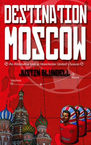 9781859836736: Destination Moscow: An Alternative Look at Manchester United's Season