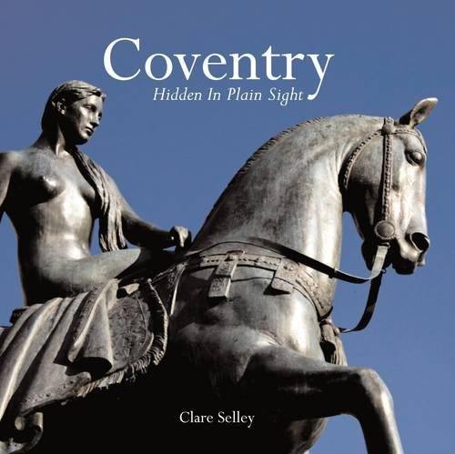 Coventry: Hidden in Plain Sight: Selley, Clare