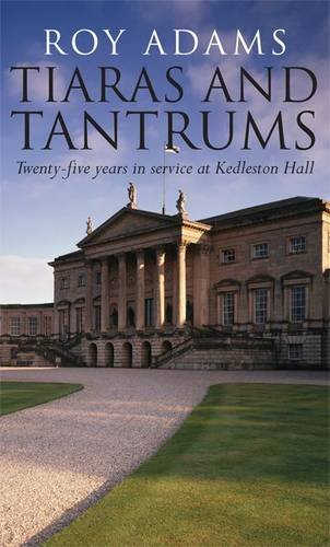 Tiaras and Tantrums: Twenty-five Years in Service at Kedleston Hall (1859837700) by Roy Adams