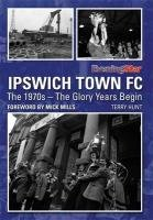 Ipswich Town FC: The 1970s - the Glory Years Begin: Hunt, Terry