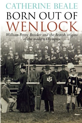 9781859839676: Born Out of Wenlock: William Penny Brookes and the British origins of the modern Olympics