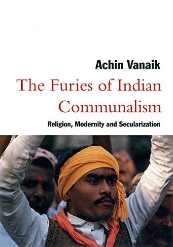 The Furies of Indian Communalism: Religion, Modernity,: Achin Vanaik