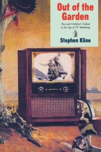 Out of the Garden: Toys, Tv, and Children's Culture in the Age of Marketing: Kline, Stephen