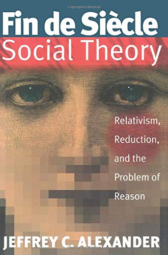 9781859840917: Fin De Siecle Social Theory: Relativism, Reduction and the Problem of Reason