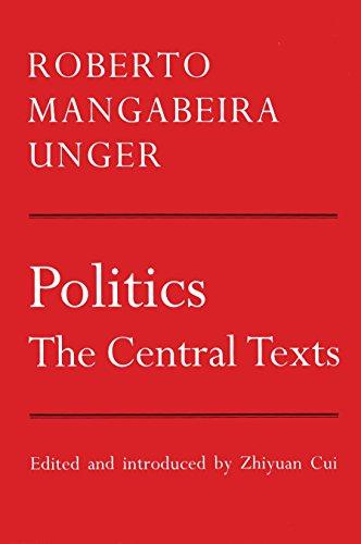 Politics: The Central Texts: Roberto Mangabeira Unger