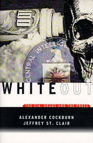 Whiteout: The CIA, Drugs and the Press: Alexander Cockburn, Jeffrey