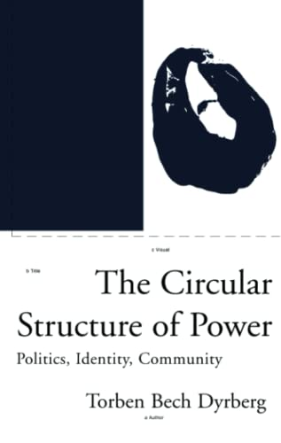 9781859841525: The Circular Structure of Power: Politics, Identity, Community (Phronesis Series)