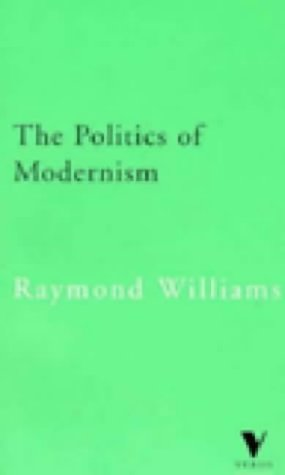 The Politics of Modernism: Against the New: Raymond Williams