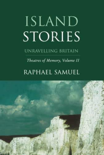 9781859841907: Island Stories: Unraveling Britain: Island Stories - Unravelling Britain v. 2 (Theatres of Memory, Volume 2)