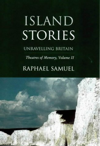 9781859841907: Island Stories: Unravelling Britain: Island Stories - Unravelling Britain v. 2 (Theatres of Memory)