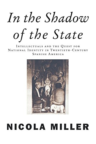 9781859842058: In the Shadow of the State: Intellectuals and the Quest for National Identity in Twentieth-Century Spanish America (Critical Studies in Latin American Culture)