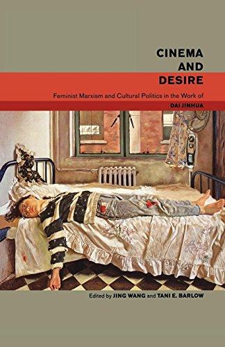 Cinema and Desire: Jinhua, Dai (Professor of Chinese Literature and Culture, Peking University, ...