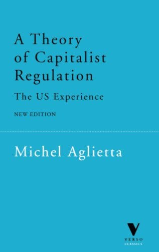 A Theory of Capitalist Regulation: The US: Michel Aglietta, David