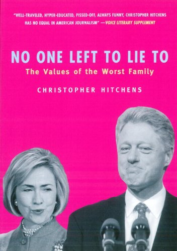 9781859842843: No One Left to Lie to: The Values of the Worst Family: The Triangulations of William Jefferson Clinton