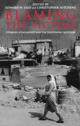 Blaming the Victims: Spurious Scholarship and the: Edward Said; Editor-Christopher