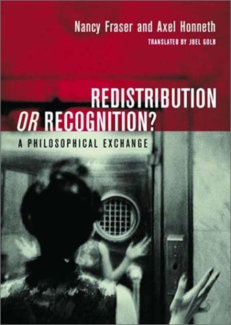 Redistribution or Recognition?: A Philosophical Exchange (1859843506) by Fraser, Nancy; Honneth, Axel; Golb, Joel
