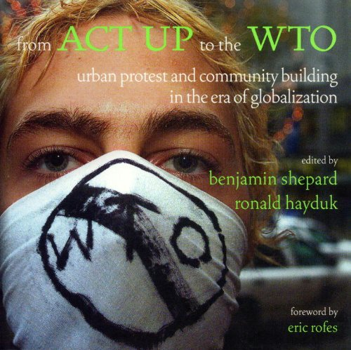 9781859843567: From ACT Up to the Wto: Urban Protest and Community Building in the Era of Globalization