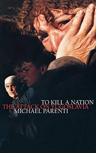 To Kill a Nation: The Attack on Yugoslavia: Parenti, Michael