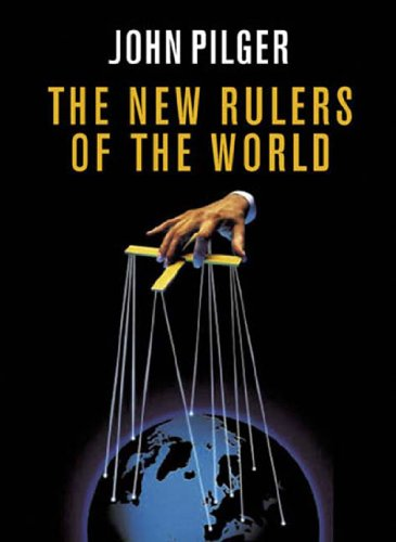 New Rulers of the World, The: Pilger, John