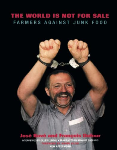 The World Is Not for Sale: Farmers Against Junk Food (1859844057) by Jose Bove; Francois Dufour