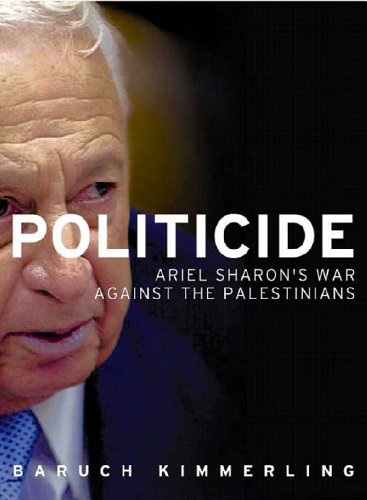 Politicide : Ariel Sharon's wars against the Palestinians.: Kimmerling, Baruch.
