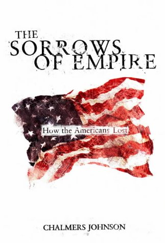 9781859845783: The Sorrows of Empire: 'Militarism, Secrecy and the End of the Republic: How the American People Lost