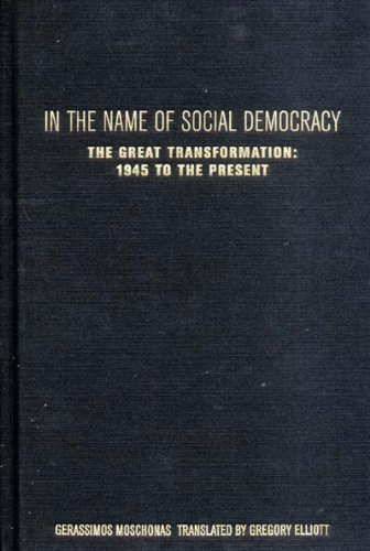 In the Name of Social Democracy The Great Transformation from 1945 to the Present: Moschonas, ...