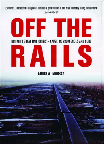 Off the Rails: The Crisis on Britain's Railways (1859846408) by Andrew Murray