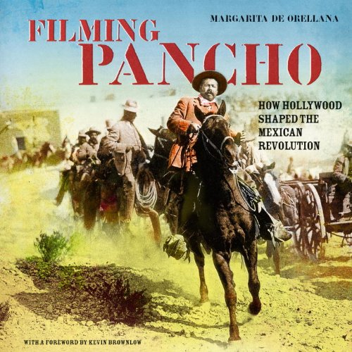Filming Pancho: How Hollywood Shaped the Mexican Revolution (Hardback): Margarita de Orellana