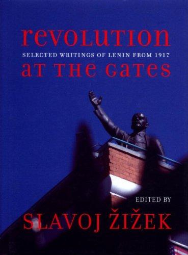 Revolution at the Gates: Selected Writings of: V. I. Lenin