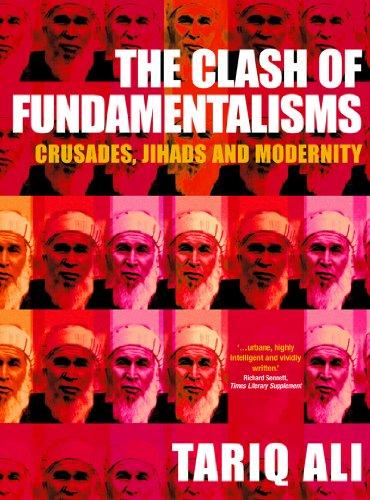 The Clash of Fundamentalisms: Crusades, Jihads and Modernity: Ali, Tariq