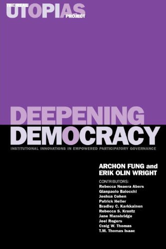 Deepening Democracy: Institutional Innovations in Empowered Participatory Governance (The Real ...