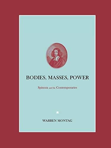 Bodies, Masses, Power: Spinoza and His Contemporaries: Warren Montag, John